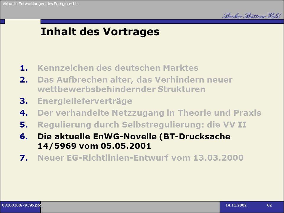 Aktuelle Entwicklungen des Energierechts 03100100/79395.ppt14.11.2002 62 Inhalt des Vortrages 1.Kennzeichen des deutschen Marktes 2.Das Aufbrechen alt