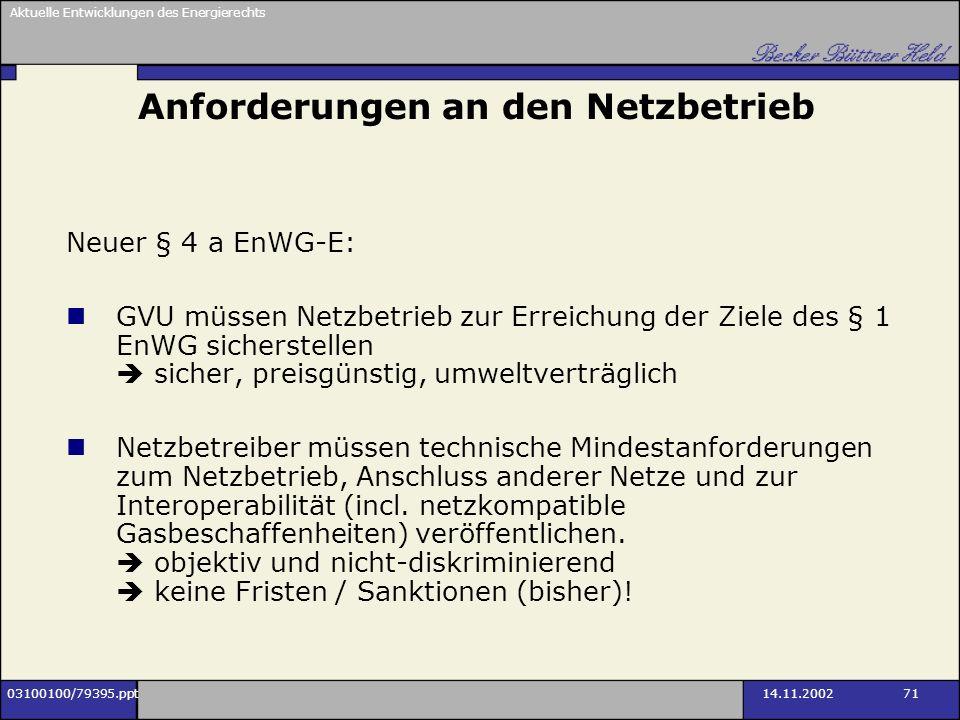 Aktuelle Entwicklungen des Energierechts 03100100/79395.ppt14.11.2002 71 Anforderungen an den Netzbetrieb Neuer § 4 a EnWG-E: GVU müssen Netzbetrieb z