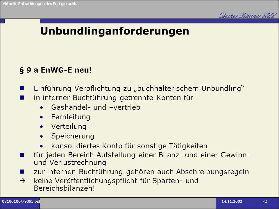 Aktuelle Entwicklungen des Energierechts 03100100/79395.ppt14.11.2002 72 Unbundlinganforderungen § 9 a EnWG-E neu! Einführung Verpflichtung zu buchhal