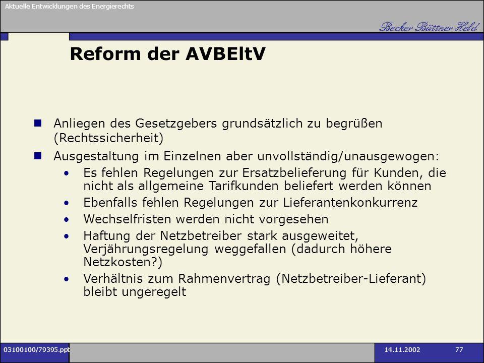 Aktuelle Entwicklungen des Energierechts 03100100/79395.ppt14.11.2002 77 Reform der AVBEltV Anliegen des Gesetzgebers grundsätzlich zu begrüßen (Recht