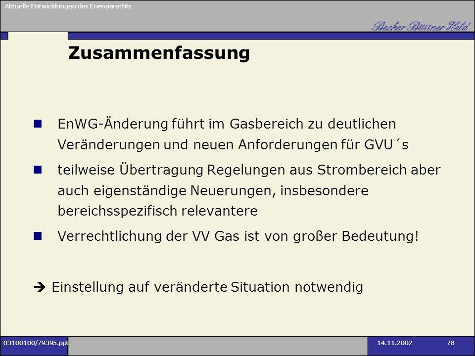 Aktuelle Entwicklungen des Energierechts 03100100/79395.ppt14.11.2002 78 Zusammenfassung EnWG-Änderung führt im Gasbereich zu deutlichen Veränderungen