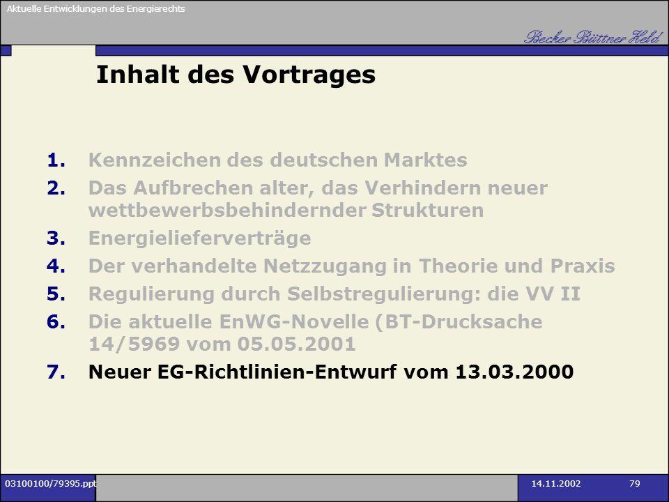 Aktuelle Entwicklungen des Energierechts 03100100/79395.ppt14.11.2002 79 Inhalt des Vortrages 1.Kennzeichen des deutschen Marktes 2.Das Aufbrechen alt