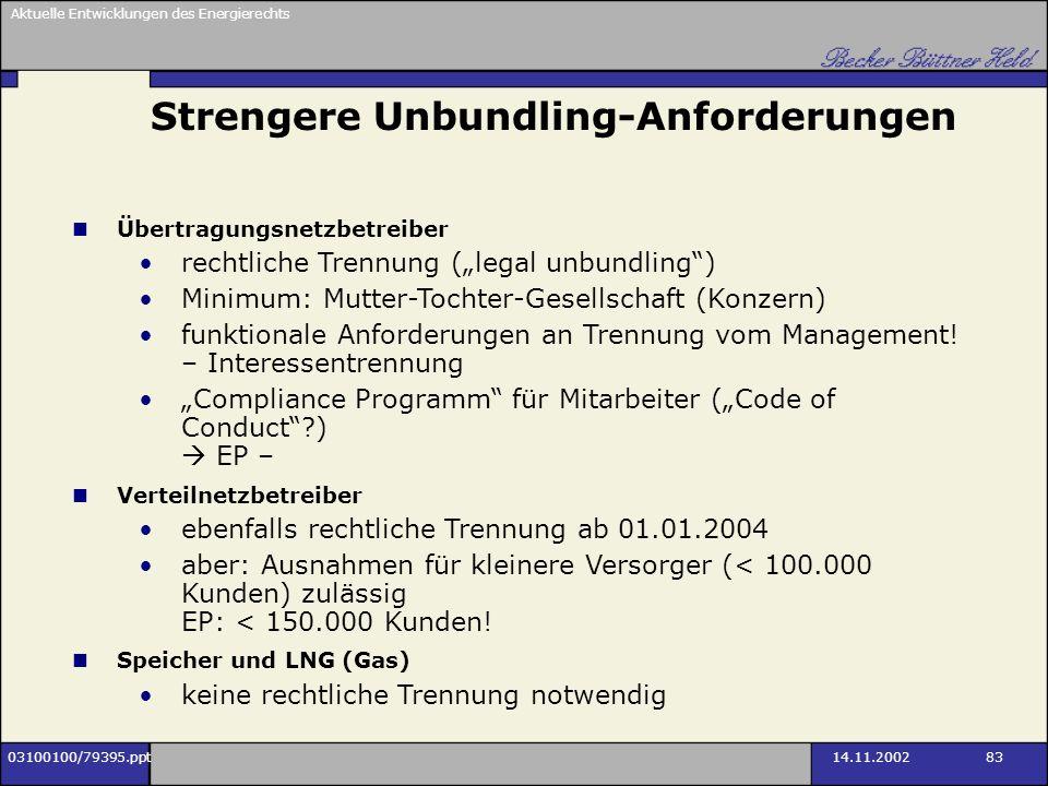 Aktuelle Entwicklungen des Energierechts 03100100/79395.ppt14.11.2002 83 Strengere Unbundling-Anforderungen Übertragungsnetzbetreiber rechtliche Trenn