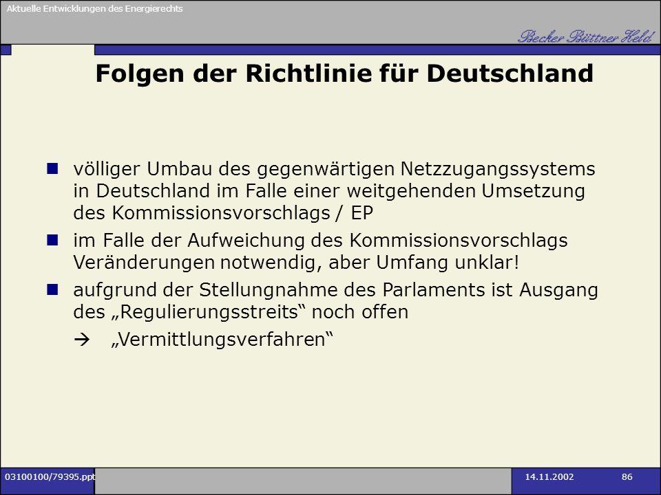 Aktuelle Entwicklungen des Energierechts 03100100/79395.ppt14.11.2002 86 Folgen der Richtlinie für Deutschland völliger Umbau des gegenwärtigen Netzzu