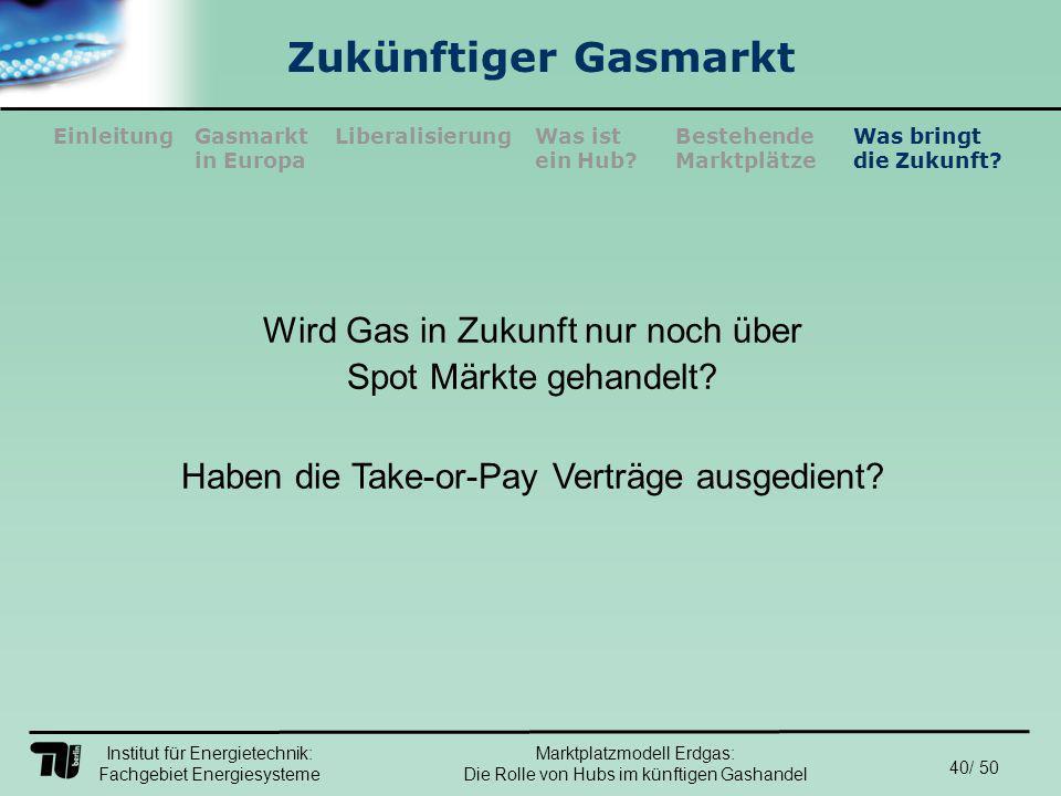 Institut für Energietechnik: Fachgebiet Energiesysteme 40/ 50 EinleitungLiberalisierungGasmarkt in Europa Was ist ein Hub.