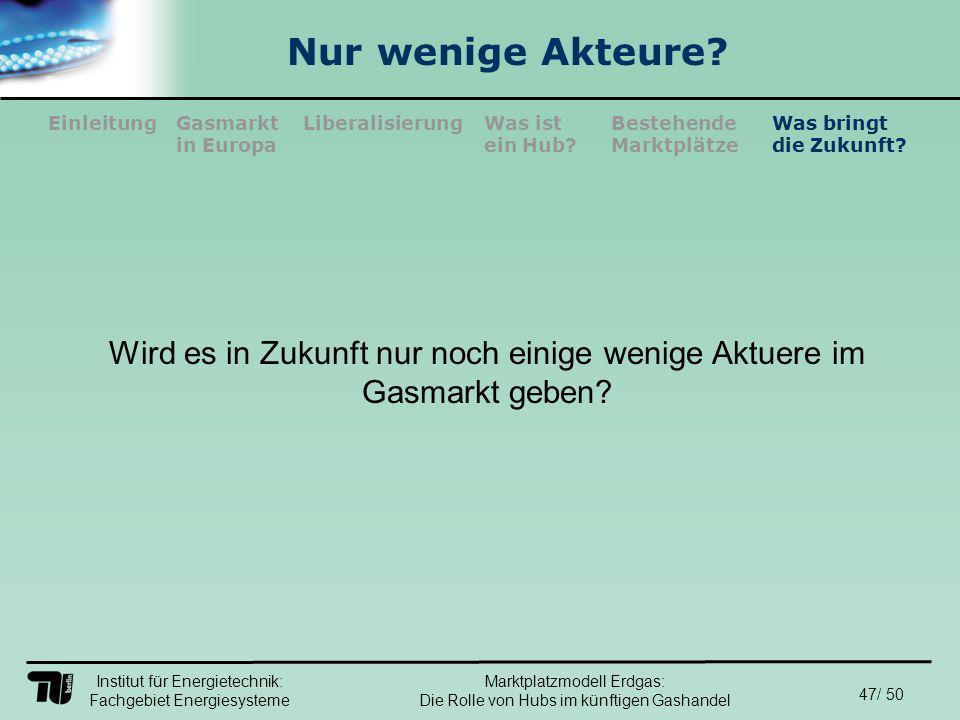 Institut für Energietechnik: Fachgebiet Energiesysteme 47/ 50 EinleitungLiberalisierungGasmarkt in Europa Was ist ein Hub.