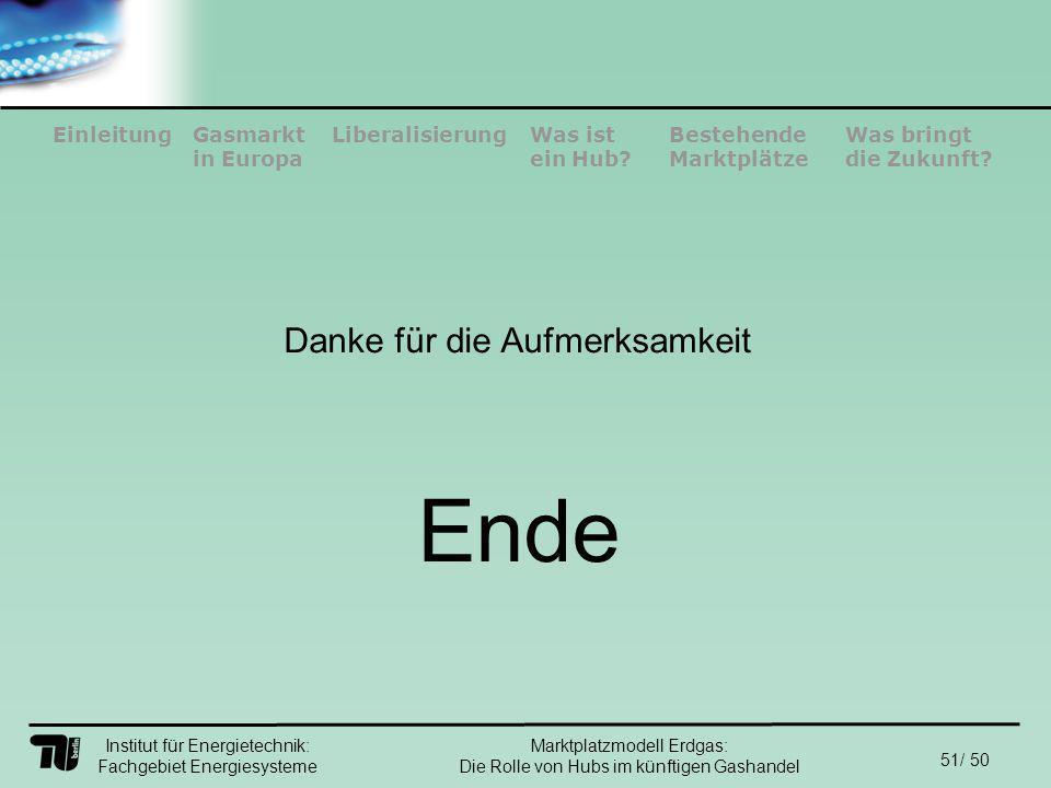 Institut für Energietechnik: Fachgebiet Energiesysteme 51/ 50 EinleitungLiberalisierungGasmarkt in Europa Was ist ein Hub.