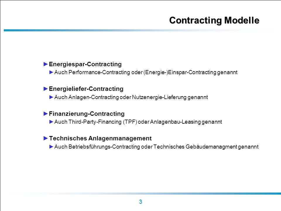 3 Contracting Modelle Energiespar-Contracting Auch Performance-Contracting oder (Energie-)Einspar-Contracting genannt Energieliefer-Contracting Auch A