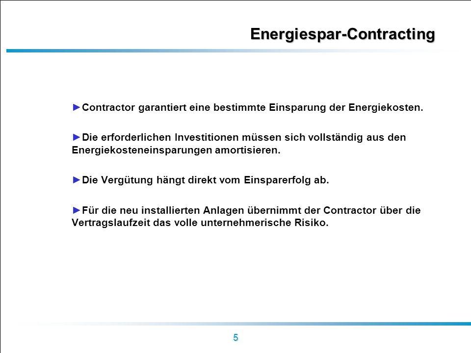 5 Energiespar-Contracting Contractor garantiert eine bestimmte Einsparung der Energiekosten. Die erforderlichen Investitionen müssen sich vollständig