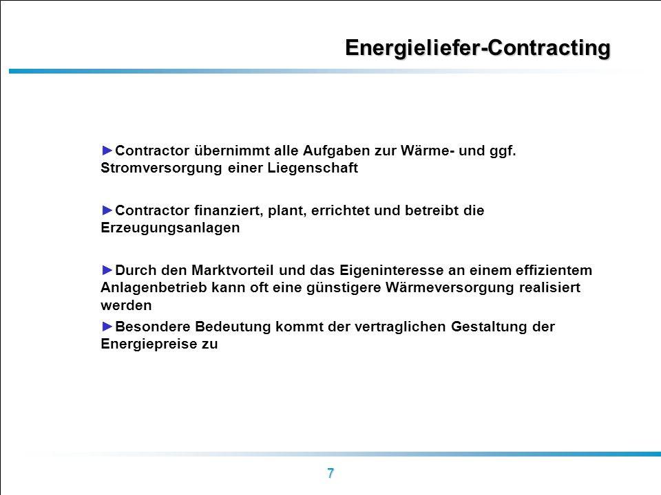 7 Energieliefer-Contracting Contractor übernimmt alle Aufgaben zur Wärme- und ggf. Stromversorgung einer Liegenschaft Contractor finanziert, plant, er