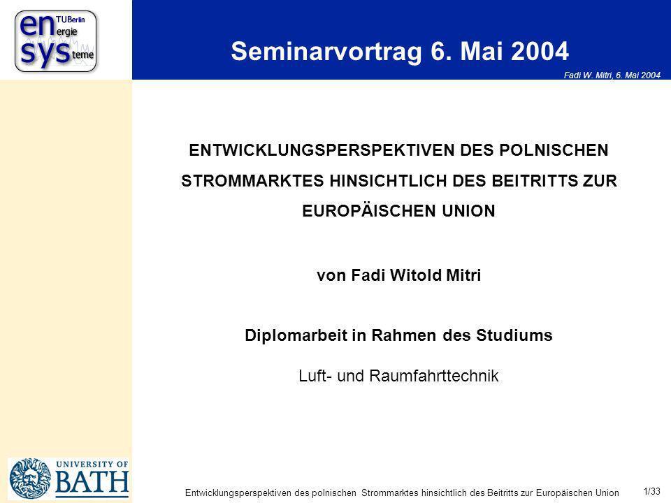 Fadi W. Mitri, 6. Mai 2004 1/33 Entwicklungsperspektiven des polnischen Strommarktes hinsichtlich des Beitritts zur Europäischen Union ENTWICKLUNGSPER