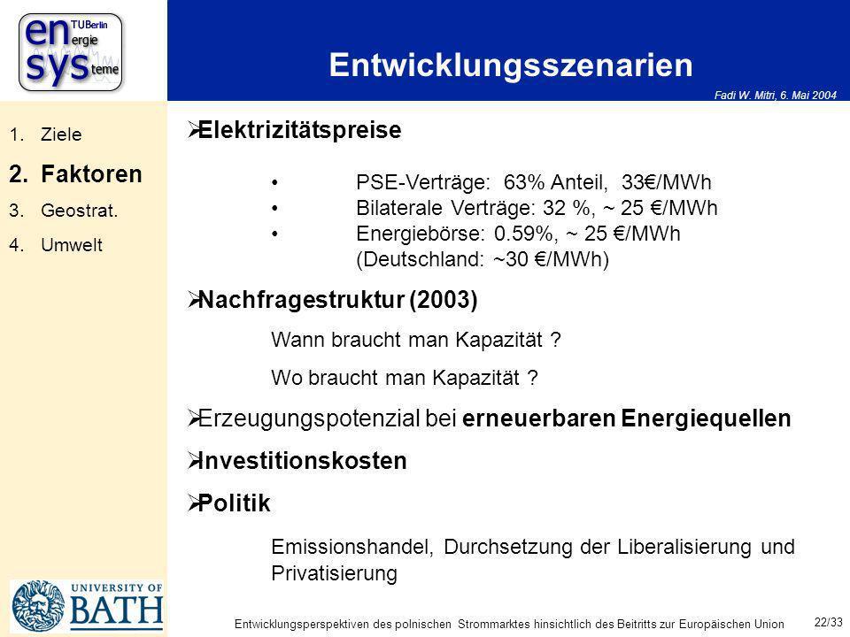 Fadi W. Mitri, 6. Mai 2004 22/33 Entwicklungsperspektiven des polnischen Strommarktes hinsichtlich des Beitritts zur Europäischen Union Entwicklungssz