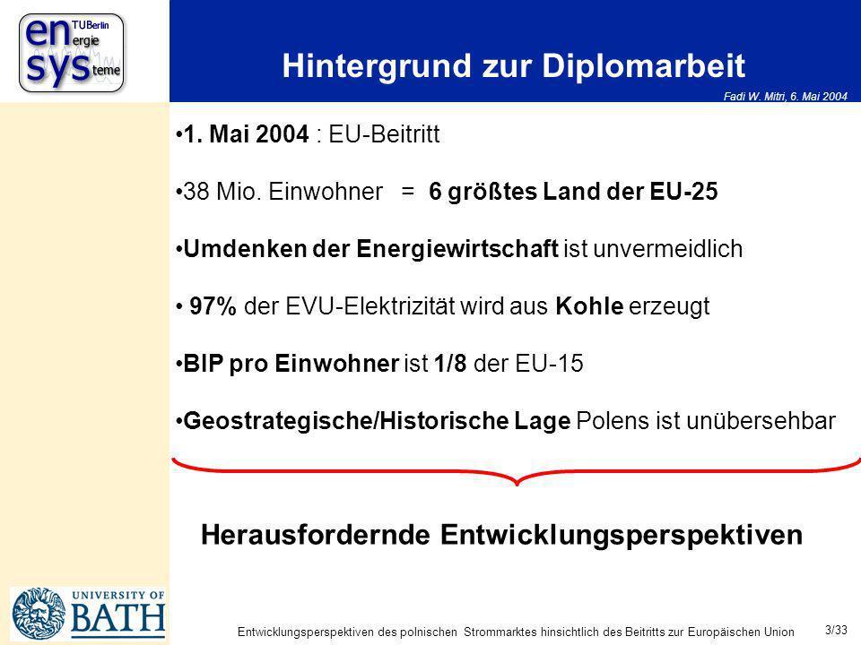 Fadi W. Mitri, 6. Mai 2004 3/33 Entwicklungsperspektiven des polnischen Strommarktes hinsichtlich des Beitritts zur Europäischen Union Hintergrund zur