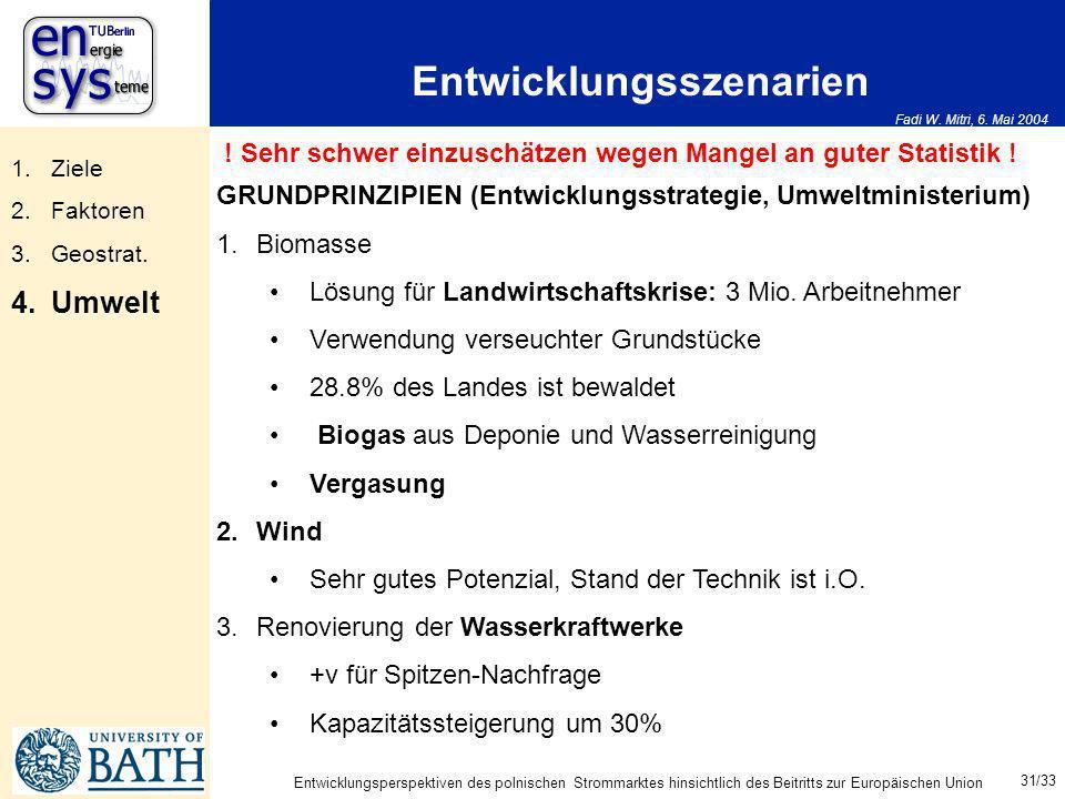 Fadi W. Mitri, 6. Mai 2004 31/33 Entwicklungsperspektiven des polnischen Strommarktes hinsichtlich des Beitritts zur Europäischen Union Entwicklungssz