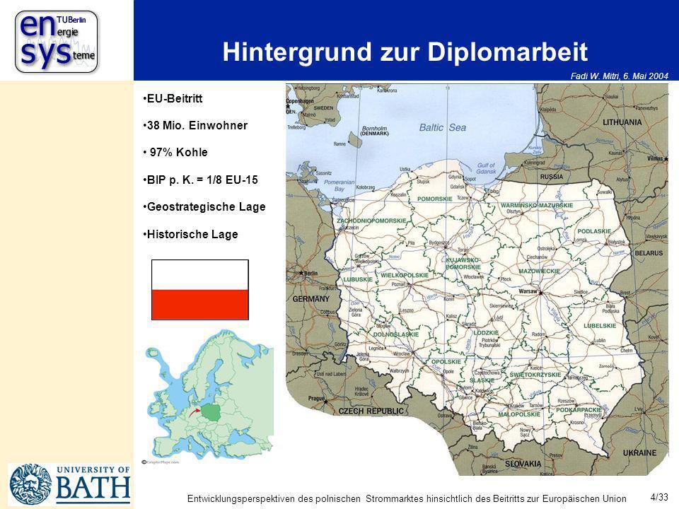Fadi W. Mitri, 6. Mai 2004 4/33 Entwicklungsperspektiven des polnischen Strommarktes hinsichtlich des Beitritts zur Europäischen Union Hintergrund zur