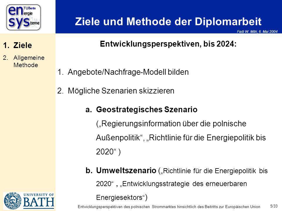Fadi W. Mitri, 6. Mai 2004 5/33 Entwicklungsperspektiven des polnischen Strommarktes hinsichtlich des Beitritts zur Europäischen Union Ziele und Metho