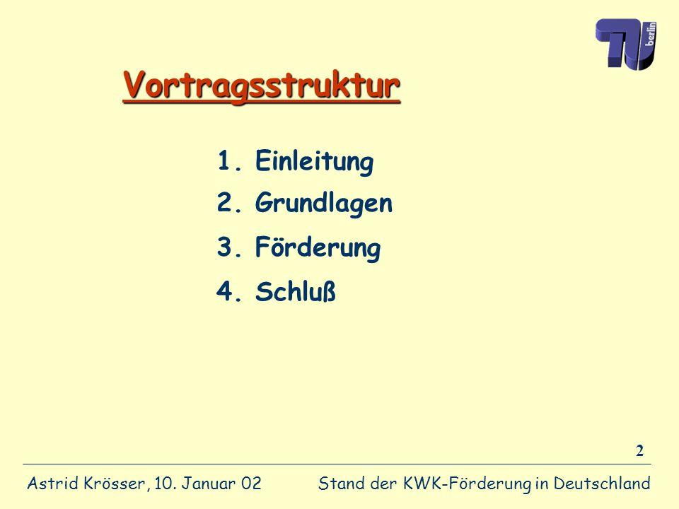 Stand der KWK-Förderung in Deutschland Astrid Krösser, 10. Januar 02 2 Vortragsstruktur 1. Einleitung 2. Grundlagen 3. Förderung 4. Schluß
