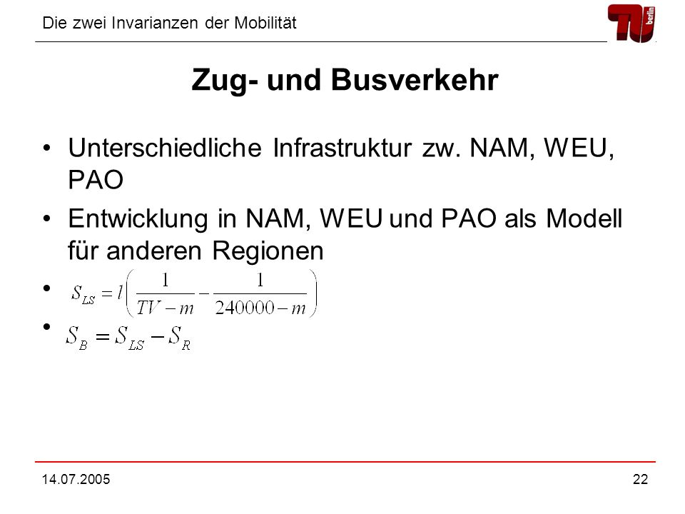 Die zwei Invarianzen der Mobilität 14.07.200522 Zug- und Busverkehr Unterschiedliche Infrastruktur zw. NAM, WEU, PAO Entwicklung in NAM, WEU und PAO a