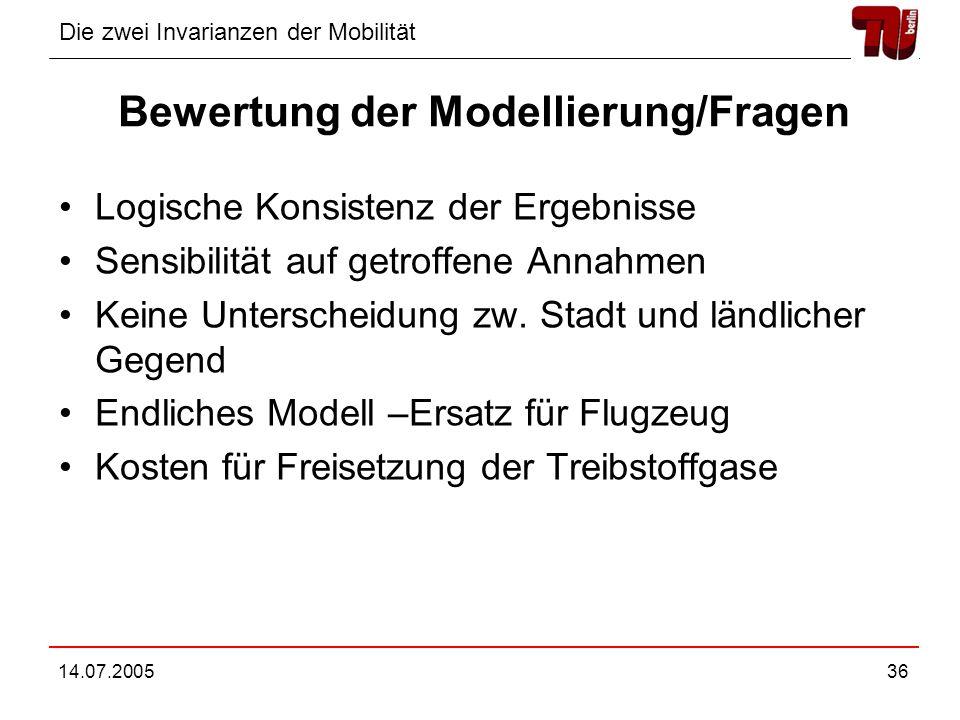 Die zwei Invarianzen der Mobilität 14.07.200536 Bewertung der Modellierung/Fragen Logische Konsistenz der Ergebnisse Sensibilität auf getroffene Annahmen Keine Unterscheidung zw.