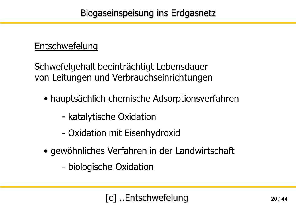 Biogaseinspeisung ins Erdgasnetz 20 / 44 [c]..Entschwefelung Schwefelgehalt beeinträchtigt Lebensdauer von Leitungen und Verbrauchseinrichtungen haupt
