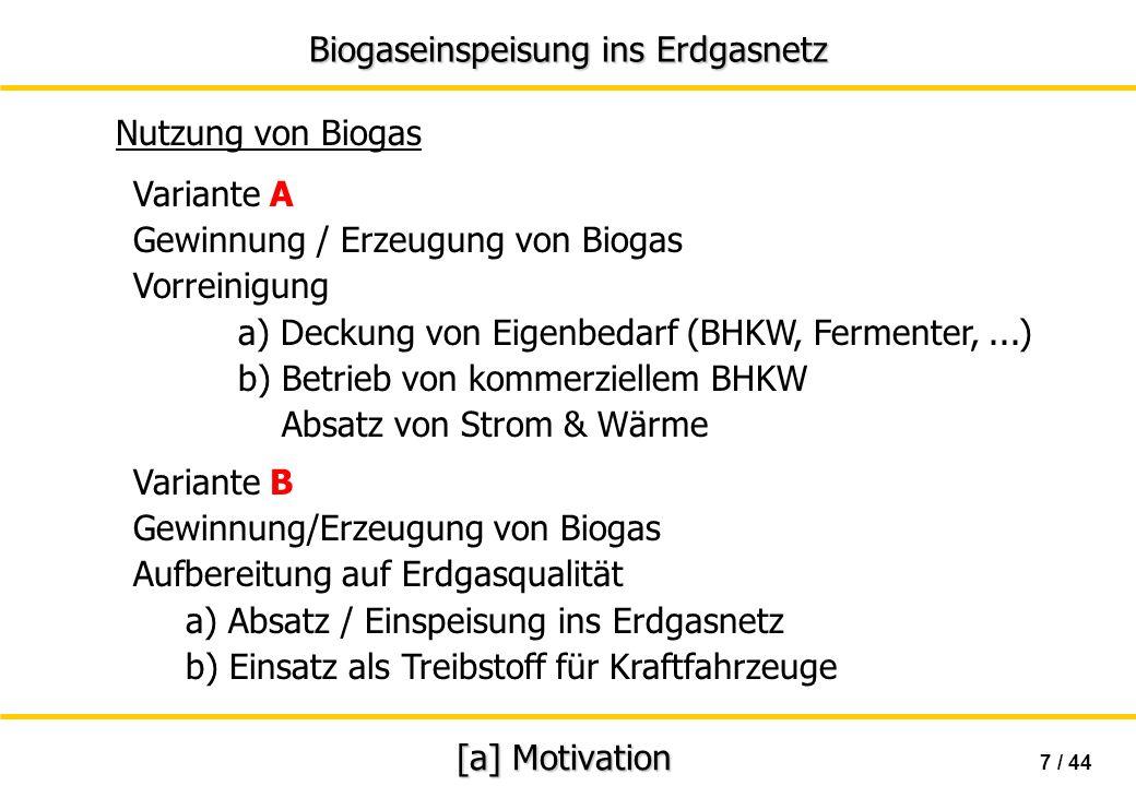 Biogaseinspeisung ins Erdgasnetz 18 / 44 [c] Aufbereitungstechniken Abscheiden fester/flüssiger Partikel Trocknung Methan-Anreicherung Voraussetzungen für die Einspeisung ins Erdgasnetz Odorierung Entschwefelung