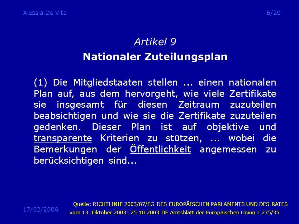 17/02/2006 Alessia De Vita6/20 Artikel 9 Nationaler Zuteilungsplan (1) Die Mitgliedstaaten stellen... einen nationalen Plan auf, aus dem hervorgeht, w