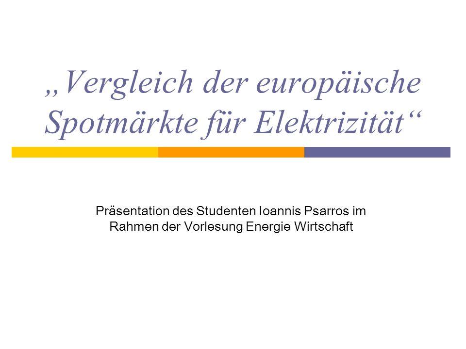 Vergleich der europäische Spotmärkte für Elektrizität Präsentation des Studenten Ioannis Psarros im Rahmen der Vorlesung Energie Wirtschaft
