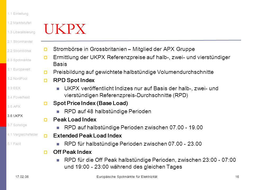 17.02.06Europäische Spotmärkte für Elektrizität16 Strombörse in Grossbritanien – Mitglied der APX Gruppe Ermittlung der UKPX Referenzpreise auf halb-,