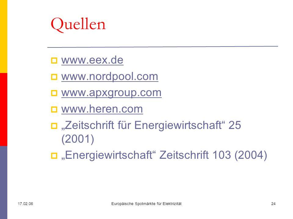17.02.06Europäische Spotmärkte für Elektrizität24 Quellen www.eex.de www.nordpool.com www.apxgroup.com www.heren.com Zeitschrift für Energiewirtschaft