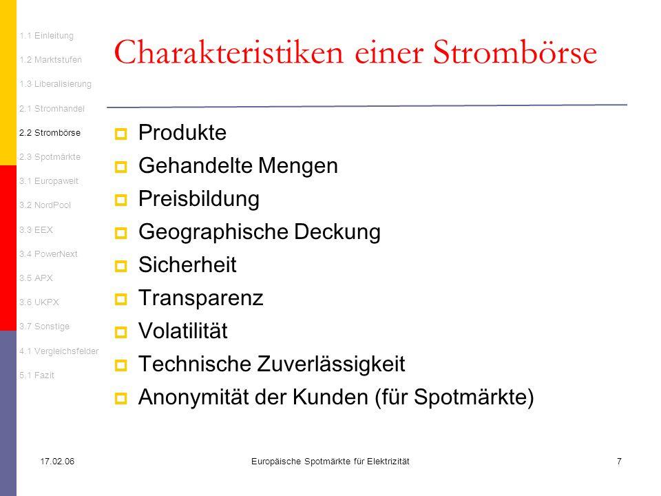 17.02.06Europäische Spotmärkte für Elektrizität7 Charakteristiken einer Strombörse Produkte Gehandelte Mengen Preisbildung Geographische Deckung Siche