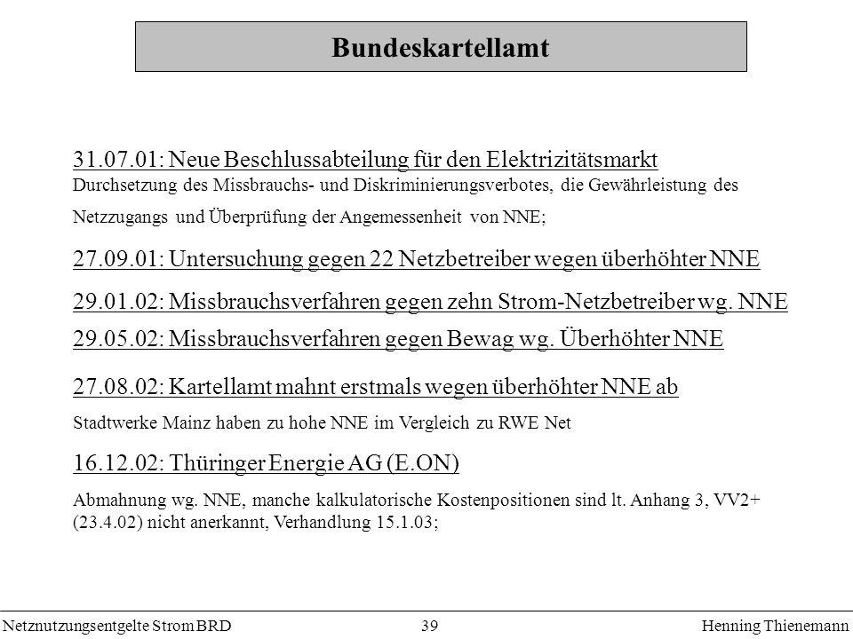 Netznutzungsentgelte Strom BRDHenning Thienemann 39 Bundeskartellamt 31.07.01: Neue Beschlussabteilung für den Elektrizitätsmarkt Durchsetzung des Mis