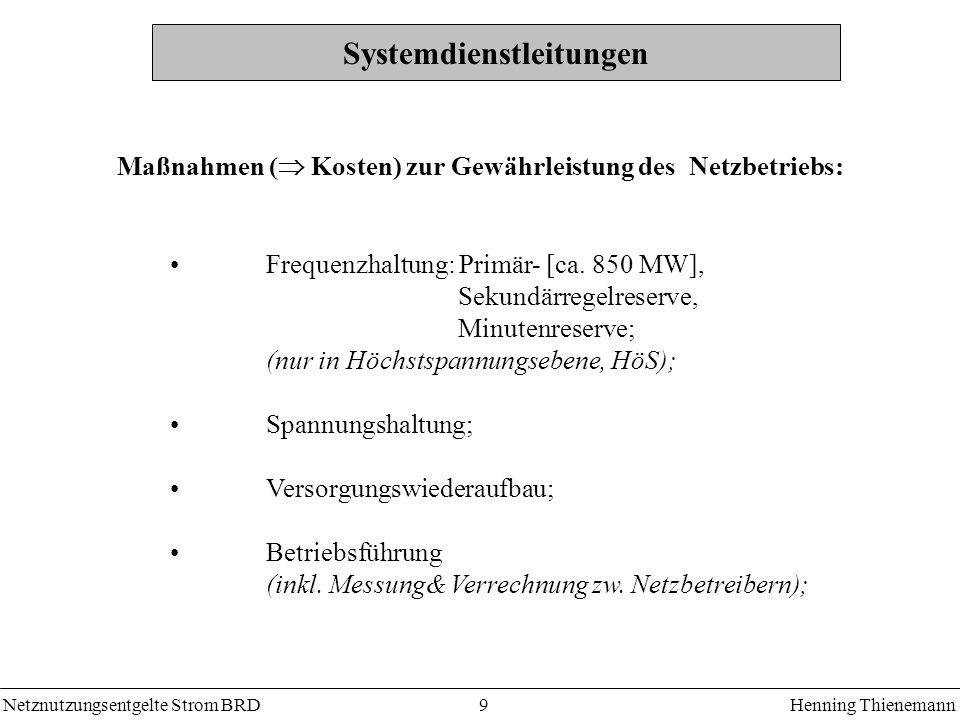 Netznutzungsentgelte Strom BRDHenning Thienemann 10 Verluste Netzbetreiber muß in Echtzeit die Verlustmenge beschaffen; an der Netzlast orientiertes Profil (Verluste ~ Netzlast 2 ); pauschaler Ansatz: Kosten für Verluste nach marktüblicher Strombeschaffungskosten; Überall fallen Verluste an.