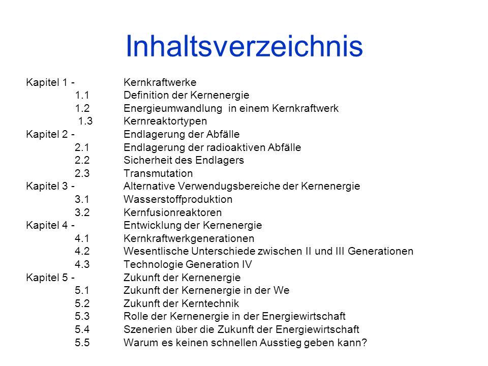 Inhaltsverzeichnis Kapitel 1 - Kernkraftwerke 1.1Definition der Kernenergie 1.2Energieumwandlung in einem Kernkraftwerk 1.3Kernreaktortypen Kapitel 2