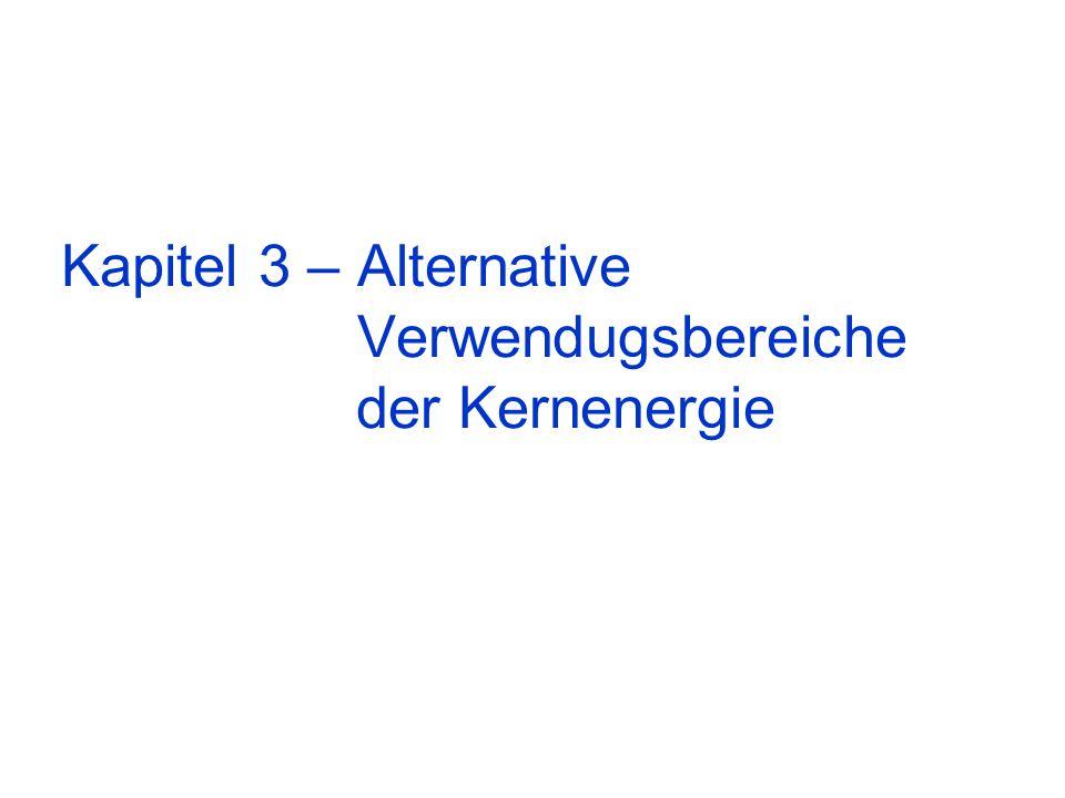 Kapitel 3 – Alternative Verwendugsbereiche der Kernenergie