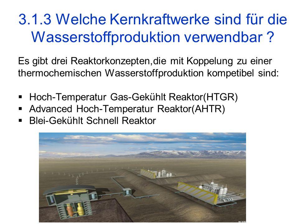 3.1.3 Welche Kernkraftwerke sind für die Wasserstoffproduktion verwendbar ? Es gibt drei Reaktorkonzepten,die mit Koppelung zu einer thermochemischen