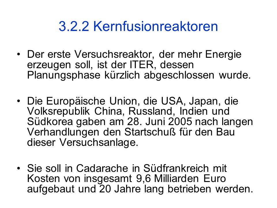 3.2.2 Kernfusionreaktoren Der erste Versuchsreaktor, der mehr Energie erzeugen soll, ist der ITER, dessen Planungsphase kürzlich abgeschlossen wurde.