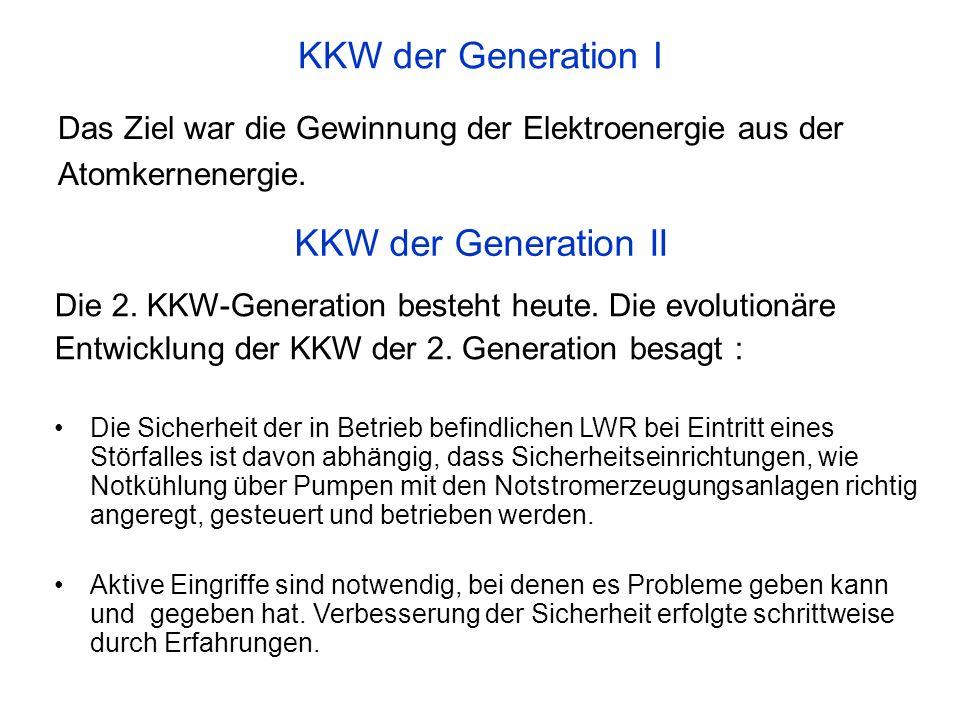 KKW der Generation I Das Ziel war die Gewinnung der Elektroenergie aus der Atomkernenergie. KKW der Generation II Die 2. KKW-Generation besteht heute.