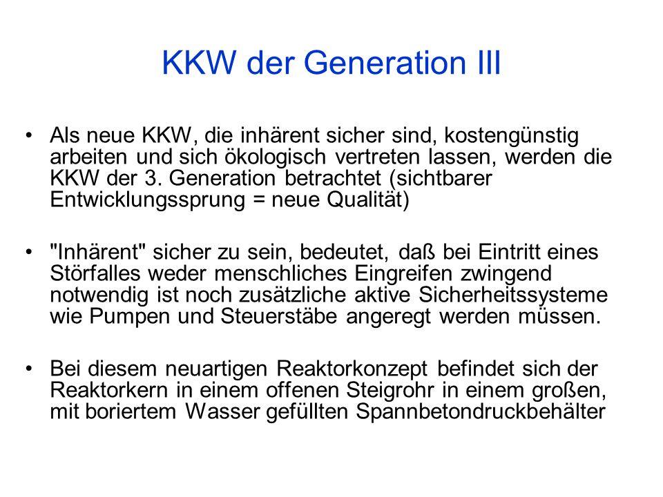 KKW der Generation III Als neue KKW, die inhärent sicher sind, kostengünstig arbeiten und sich ökologisch vertreten lassen, werden die KKW der 3. Gene