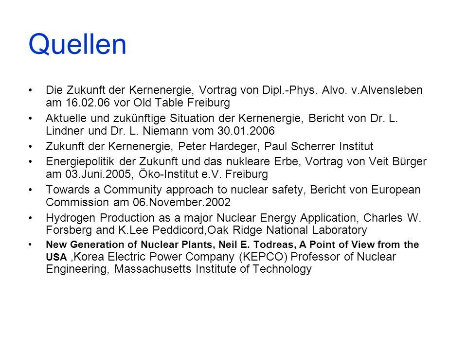 Quellen Die Zukunft der Kernenergie, Vortrag von Dipl.-Phys. Alvo. v.Alvensleben am 16.02.06 vor Old Table Freiburg Aktuelle und zukünftige Situation