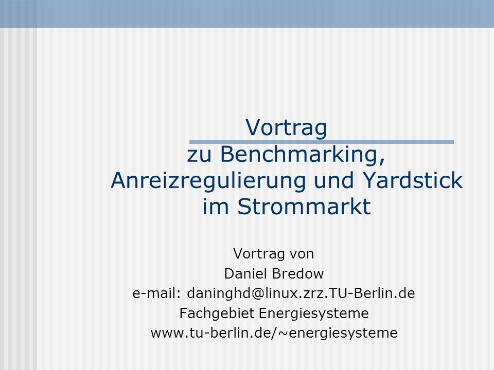 Vortrag zu Benchmarking, Anreizregulierung und Yardstick im Strommarkt Vortrag von Daniel Bredow e-mail: daninghd@linux.zrz.TU-Berlin.de Fachgebiet En