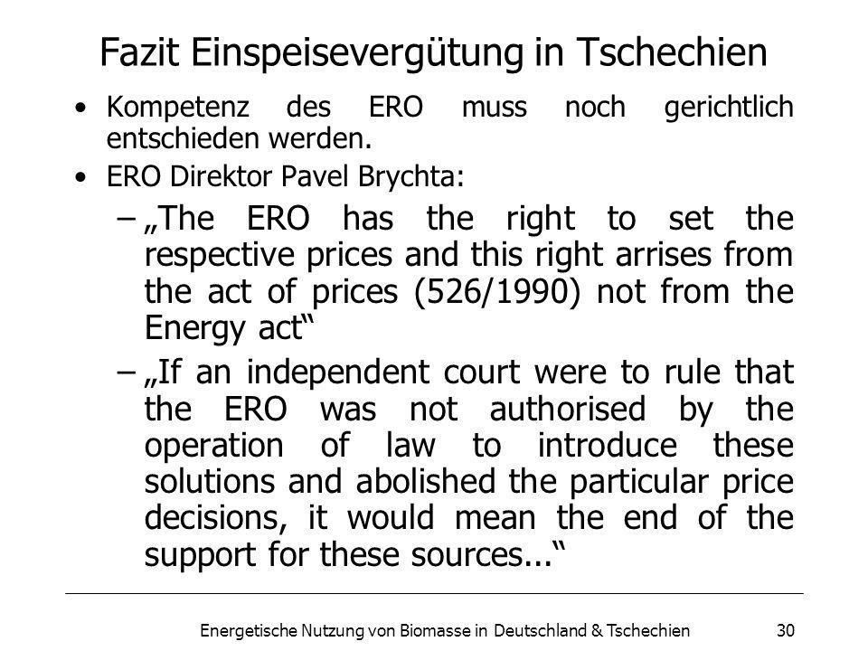 Energetische Nutzung von Biomasse in Deutschland & Tschechien30 Fazit Einspeisevergütung in Tschechien Kompetenz des ERO muss noch gerichtlich entschieden werden.