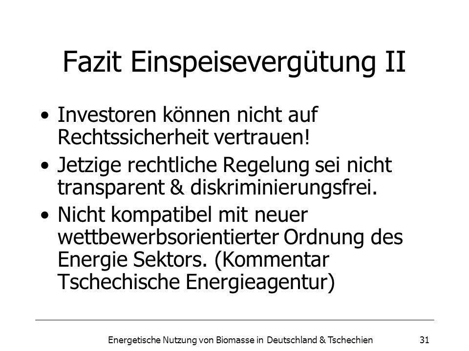 Energetische Nutzung von Biomasse in Deutschland & Tschechien31 Fazit Einspeisevergütung II Investoren können nicht auf Rechtssicherheit vertrauen.