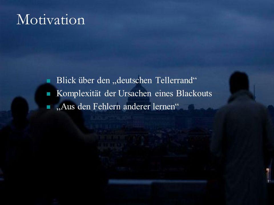 2 Motivation Blick über den deutschen Tellerrand Komplexität der Ursachen eines Blackouts Aus den Fehlern anderer lernen
