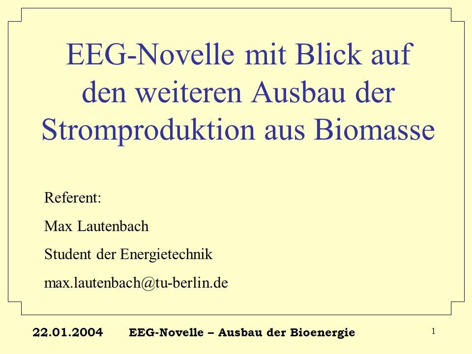 22.01.2004EEG-Novelle – Ausbau der Bioenergie 22 Modellanlagen feste Biomasse LeistungBeschreibungEinsatzstoffBonus 1 MW el HKW Nahwärmeversorgung mittl.