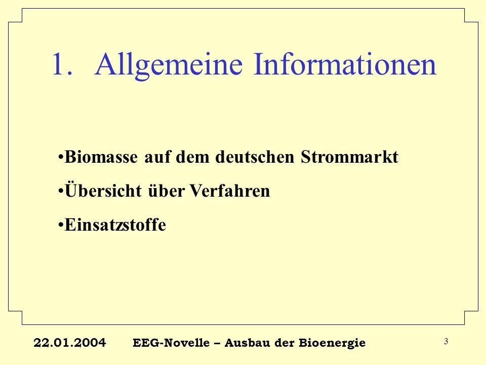 22.01.2004EEG-Novelle – Ausbau der Bioenergie 3 1.Allgemeine Informationen Biomasse auf dem deutschen Strommarkt Übersicht über Verfahren Einsatzstoff