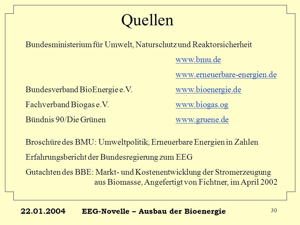 22.01.2004EEG-Novelle – Ausbau der Bioenergie 30 Quellen Bundesministerium für Umwelt, Naturschutz und Reaktorsicherheit www.bmu.de www.erneuerbare-en