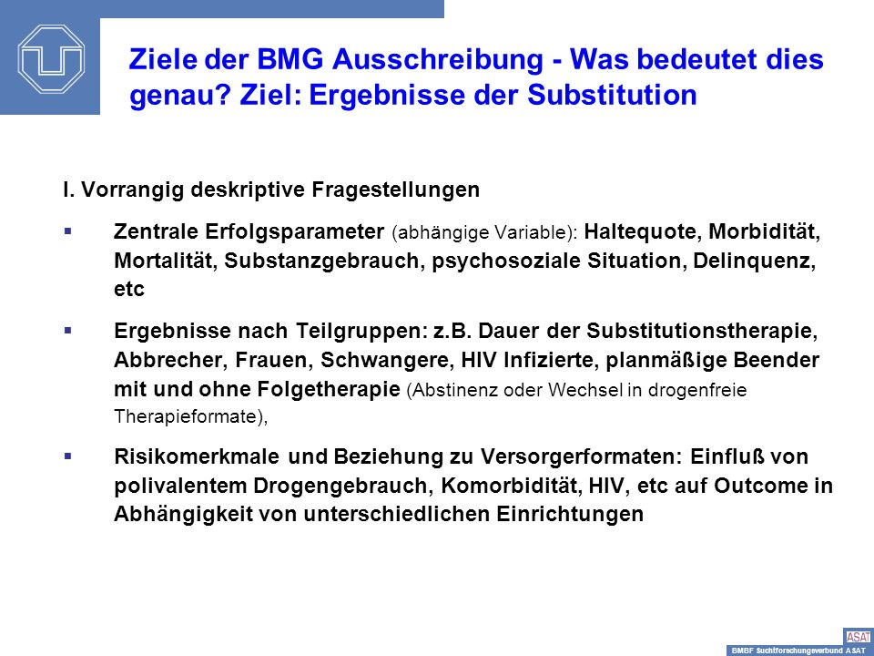 BMBF Suchtforschungsverbund ASAT Sisi-Depressionstag13 I. Vorrangig deskriptive Fragestellungen Zentrale Erfolgsparameter (abhängige Variable): Halteq
