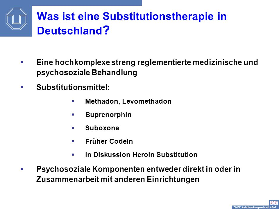 BMBF Suchtforschungsverbund ASAT Sisi-Depressionstag2 Was ist eine Substitutionstherapie in Deutschland ? Eine hochkomplexe streng reglementierte medi