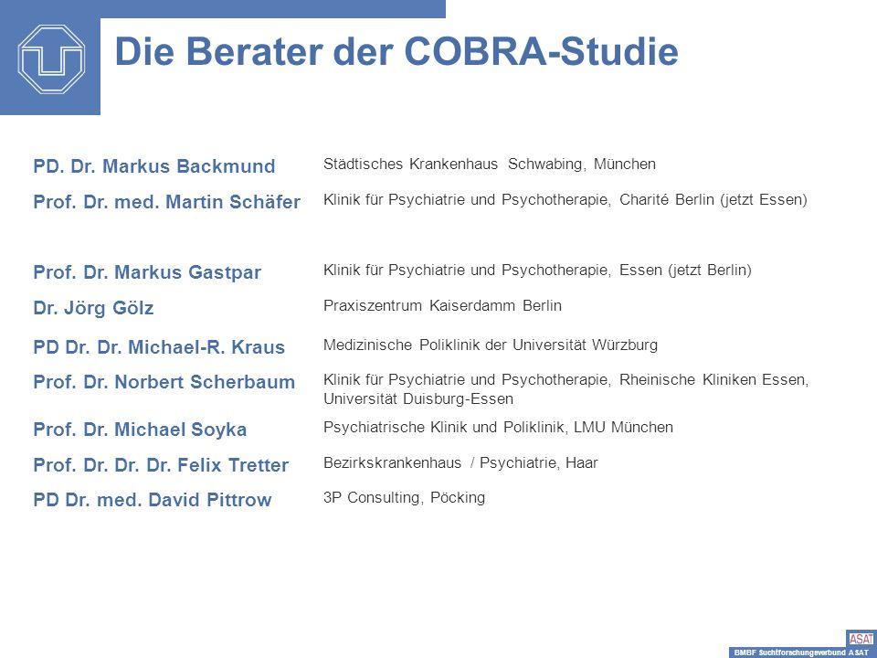 BMBF Suchtforschungsverbund ASAT Die Berater der COBRA-Studie PD. Dr. Markus Backmund Städtisches Krankenhaus Schwabing, München Prof. Dr. med. Martin