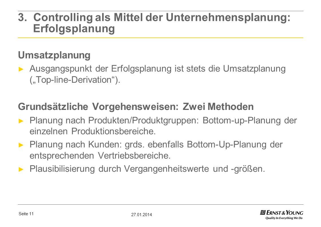 Seite 11 27.01.2014 3. Controlling als Mittel der Unternehmensplanung: Erfolgsplanung Umsatzplanung Ausgangspunkt der Erfolgsplanung ist stets die Ums